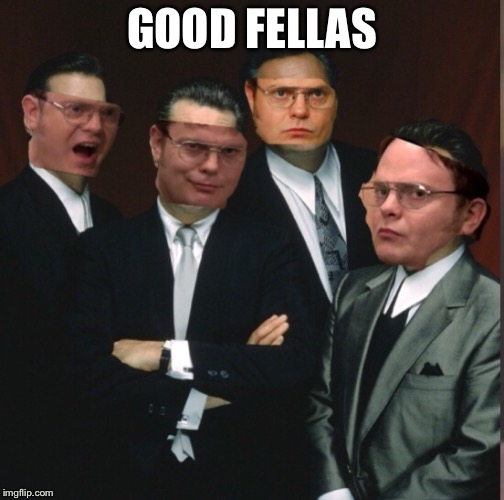 GOOD FELLAS | image tagged in dwight schrute,the office,memes,good fellas hilarious,good fellas | made w/ Imgflip meme maker