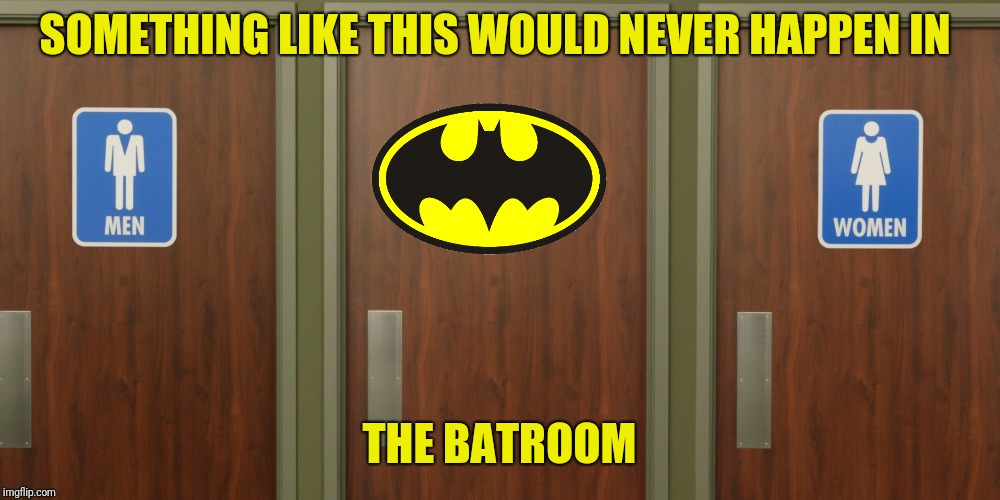 SOMETHING LIKE THIS WOULD NEVER HAPPEN IN THE BATROOM | made w/ Imgflip meme maker