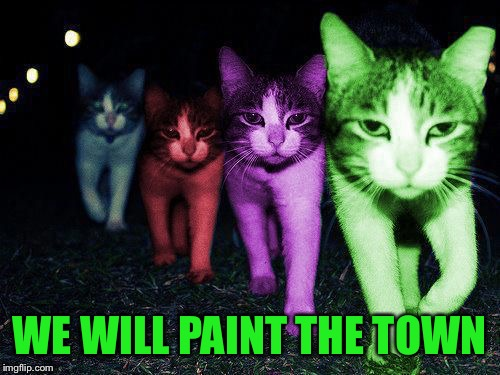 Wrong Neighborhood RayCats | WE WILL PAINT THE TOWN | image tagged in wrong neighborhood raycats | made w/ Imgflip meme maker