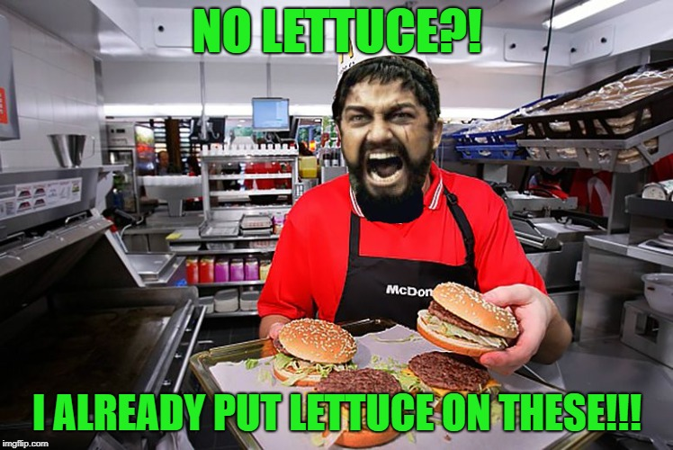 The 300 Big Macs |  NO LETTUCE?! I ALREADY PUT LETTUCE ON THESE!!! | image tagged in funny memes,mcdonalds,sparta leonidas,sparta mcdonalds,big mac | made w/ Imgflip meme maker