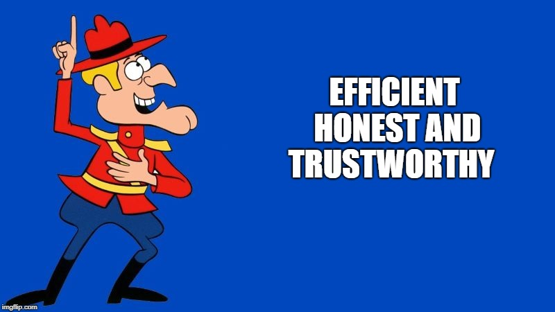 dudley do right | EFFICIENT HONEST AND TRUSTWORTHY | image tagged in dudley do right | made w/ Imgflip meme maker