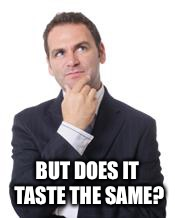 BUT DOES IT TASTE THE SAME? | made w/ Imgflip meme maker