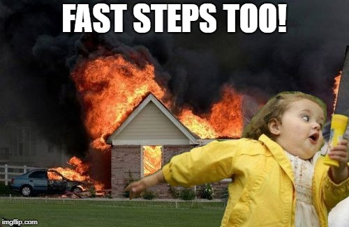FAST STEPS TOO! | made w/ Imgflip meme maker