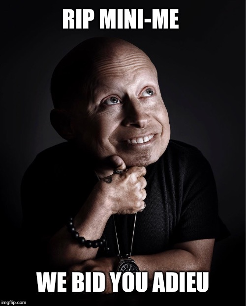 Verne Troyer  | RIP MINI-ME WE BID YOU ADIEU | image tagged in mini me,austin powers,verne troyer,rip | made w/ Imgflip meme maker