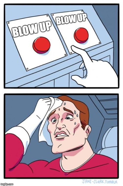 Two Buttons Meme | BLOW UP BLOW UP | image tagged in memes,two buttons | made w/ Imgflip meme maker