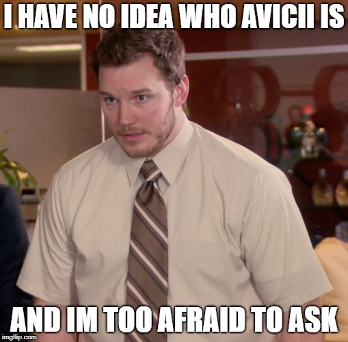 who is he | I HAVE NO IDEA WHO AVICII IS AND IM TOO AFRAID TO ASK | image tagged in memes,afraid to ask andy,ssby | made w/ Imgflip meme maker
