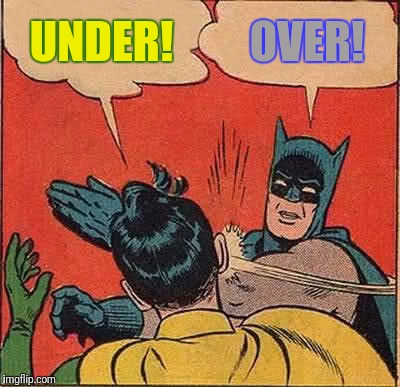 Batman Slapping Robin Meme | UNDER! OVER! | image tagged in memes,batman slapping robin | made w/ Imgflip meme maker