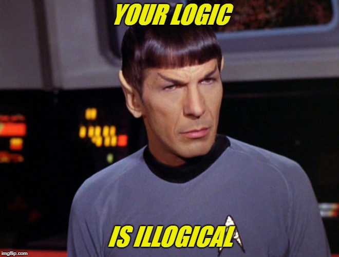 YOUR LOGIC IS ILLOGICAL | made w/ Imgflip meme maker
