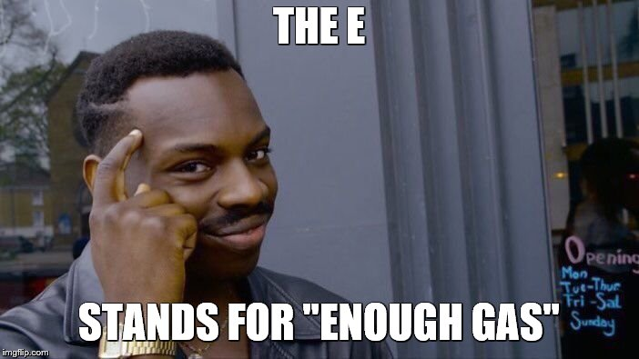 "Roll Safe Think About It Meme | THE E STANDS FOR ""ENOUGH GAS"" 