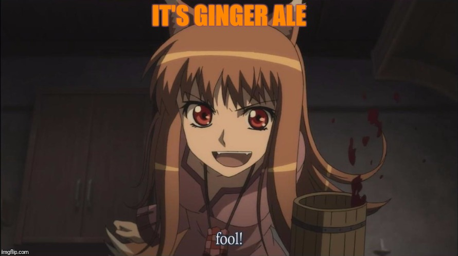 IT'S GINGER ALE | made w/ Imgflip meme maker