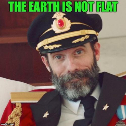 Captain Obvious | THE EARTH IS NOT FLAT | image tagged in captain obvious | made w/ Imgflip meme maker