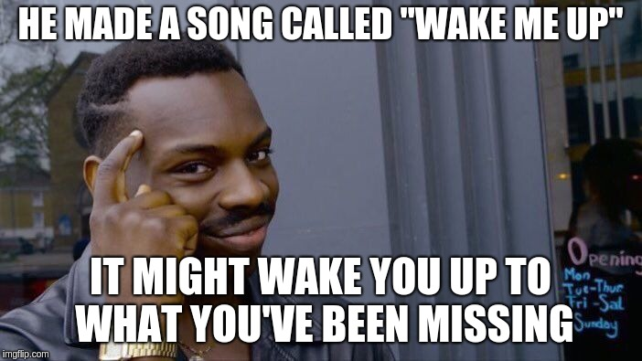 "Roll Safe Think About It Meme | HE MADE A SONG CALLED ""WAKE ME UP"" IT MIGHT WAKE YOU UP TO WHAT YOU'VE BEEN MISSING 