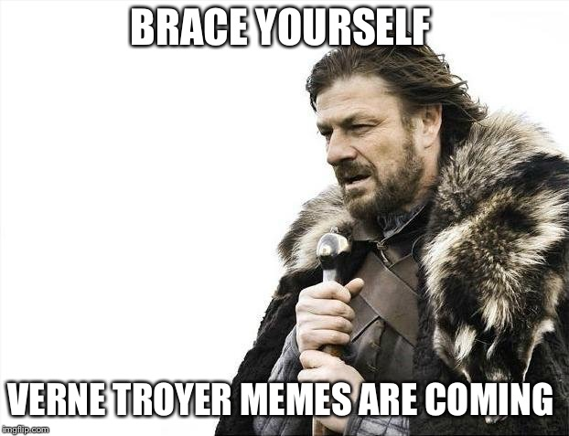 Brace Yourselves X is Coming Meme | BRACE YOURSELF VERNE TROYER MEMES ARE COMING | image tagged in memes,brace yourselves x is coming,verne troyer,funny | made w/ Imgflip meme maker