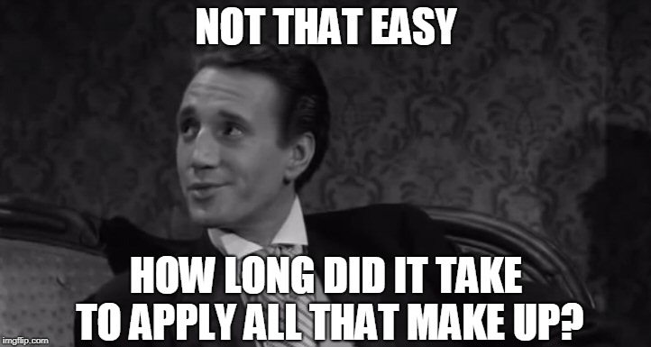 Roy Scheider | NOT THAT EASY HOW LONG DID IT TAKE TO APPLY ALL THAT MAKE UP? | image tagged in roy scheider | made w/ Imgflip meme maker