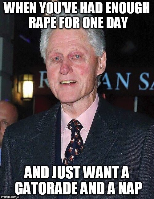 Bill Clinton looking rough | WHEN YOU'VE HAD ENOUGH **PE FOR ONE DAY AND JUST WANT A GATORADE AND A NAP | image tagged in bill clinton looking rough | made w/ Imgflip meme maker