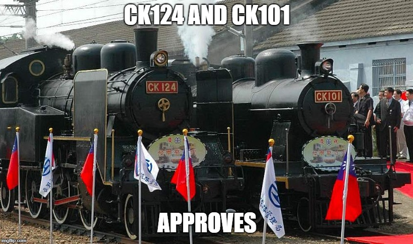 CK124 AND CK101 APPROVES | image tagged in locomotive | made w/ Imgflip meme maker