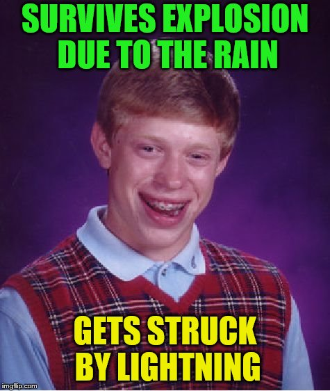Bad Luck Brian Meme | SURVIVES EXPLOSION DUE TO THE RAIN GETS STRUCK BY LIGHTNING | image tagged in memes,bad luck brian | made w/ Imgflip meme maker