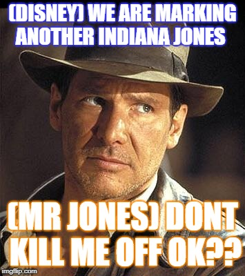 Indiana jones side eye | (DISNEY) WE ARE MARKING ANOTHER INDIANA JONES (MR JONES) DONT KILL ME OFF OK?? | image tagged in indiana jones side eye | made w/ Imgflip meme maker