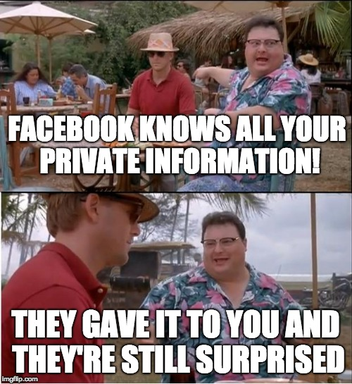 See Nobody Cares Meme | FACEBOOK KNOWS ALL YOUR PRIVATE INFORMATION! THEY GAVE IT TO YOU AND THEY'RE STILL SURPRISED | image tagged in memes,see nobody cares,facebook | made w/ Imgflip meme maker