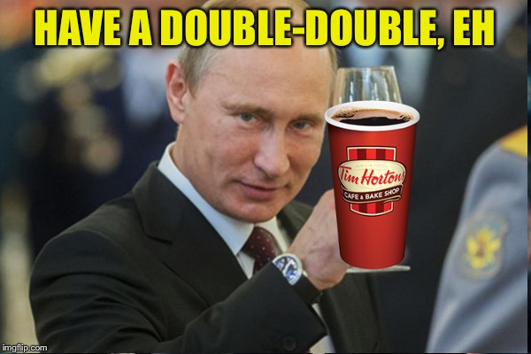 HAVE A DOUBLE-DOUBLE, EH | made w/ Imgflip meme maker