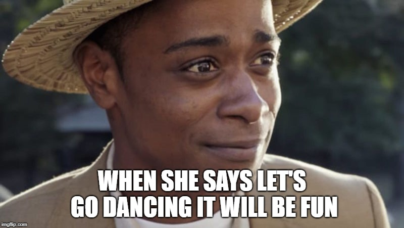 uuuhhhhhhhh | WHEN SHE SAYS LET'S GO DANCING IT WILL BE FUN | image tagged in dancing | made w/ Imgflip meme maker