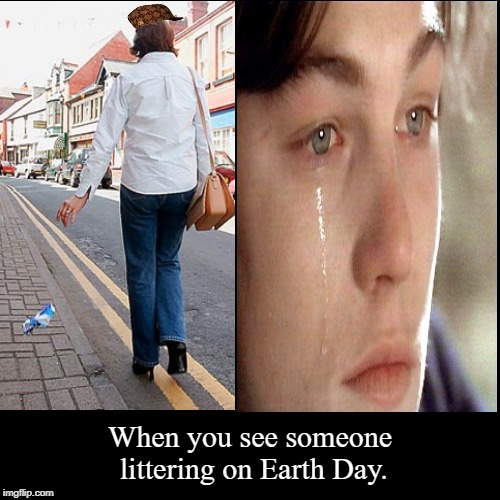 Earth Day | When you see someone littering on Earth Day. | image tagged in funny,demotivationals,earth,litter | made w/ Imgflip demotivational maker
