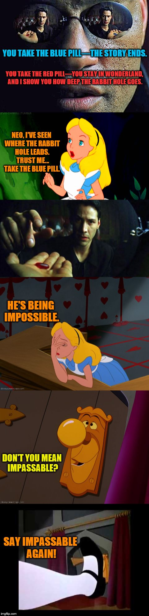 It's ok, Alice.  That doorknob annoys me too. | YOU TAKE THE BLUE PILL—THE STORY ENDS. SAY IMPASSABLE AGAIN! YOU TAKE THE RED PILL—YOU STAY IN WONDERLAND, AND I SHOW YOU HOW DEEP THE RABBI | image tagged in memes,alice in wonderland,red pill blue pill,matrix,doorknob | made w/ Imgflip meme maker