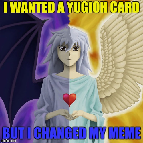 I WANTED A YUGIOH CARD BUT I CHANGED MY MEME | made w/ Imgflip meme maker