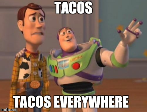 X, X Everywhere Meme | TACOS TACOS EVERYWHERE | image tagged in memes,x,x everywhere,x x everywhere | made w/ Imgflip meme maker