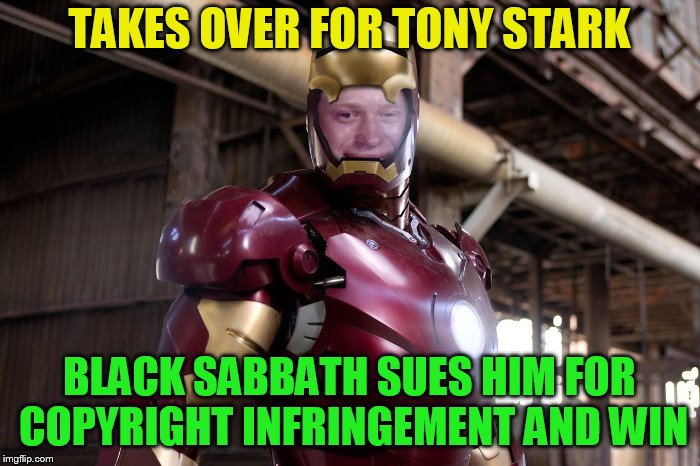 TAKES OVER FOR TONY STARK BLACK SABBATH SUES HIM FOR COPYRIGHT INFRINGEMENT AND WIN | made w/ Imgflip meme maker