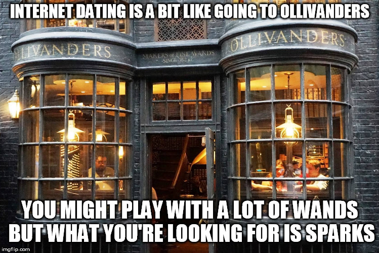 You're going to try a lot of wands, Harry | INTERNET DATING IS A BIT LIKE GOING TO OLLIVANDERS YOU MIGHT PLAY WITH A LOT OF WANDS BUT WHAT YOU'RE LOOKING FOR IS SPARKS | image tagged in online dating,harry potter,internet dating,harry potter meme | made w/ Imgflip meme maker