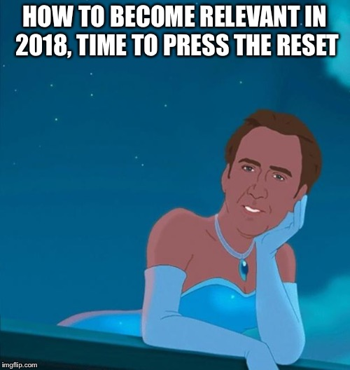 Nicole Cage elegant,beautiful, national treasure lol | HOW TO BECOME RELEVANT IN 2018, TIME TO PRESS THE RESET | image tagged in princess nicolas cage | made w/ Imgflip meme maker