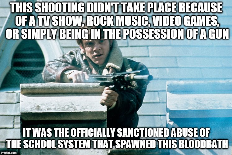 Mick Travis Fights Back | THIS SHOOTING DIDN'T TAKE PLACE BECAUSE OF A TV SHOW, ROCK MUSIC, VIDEO GAMES, OR SIMPLY BEING IN THE POSSESSION OF A GUN IT WAS THE OFFICIA | image tagged in mick travis fights back,school shooting,school sanctioned oppression,school revolt,if,malcolm mcdowell | made w/ Imgflip meme maker