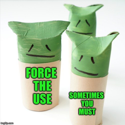 FORCE THE USE SOMETIMES YOU MUST | made w/ Imgflip meme maker