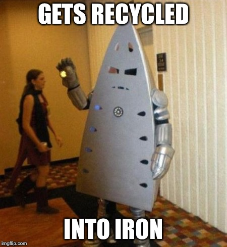 GETS RECYCLED INTO IRON | made w/ Imgflip meme maker