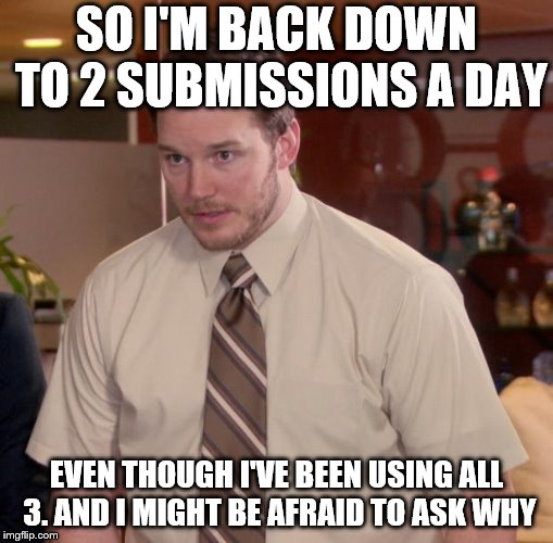 Created a 3rd meme yesterday and had no idea until I tried to submit it | SO I'M BACK DOWN TO 2 SUBMISSIONS A DAY EVEN THOUGH I'VE BEEN USING ALL 3. AND I MIGHT BE AFRAID TO ASK WHY | image tagged in memes,afraid to ask andy,3 submissions | made w/ Imgflip meme maker