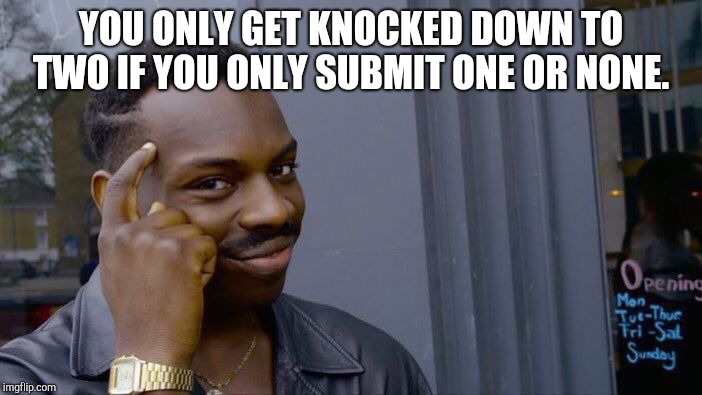 Roll Safe Think About It Meme | YOU ONLY GET KNOCKED DOWN TO TWO IF YOU ONLY SUBMIT ONE OR NONE. | image tagged in memes,roll safe think about it | made w/ Imgflip meme maker