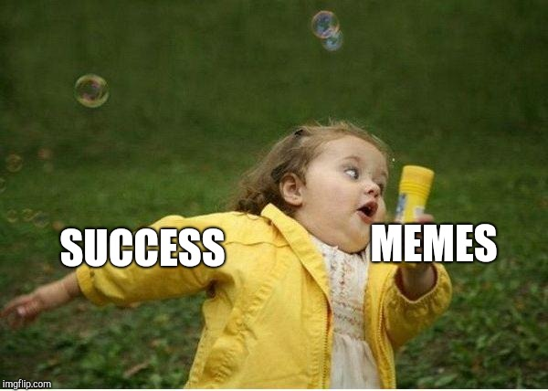 Chubby Bubbles Girl | SUCCESS MEMES | image tagged in memes,chubby bubbles girl | made w/ Imgflip meme maker