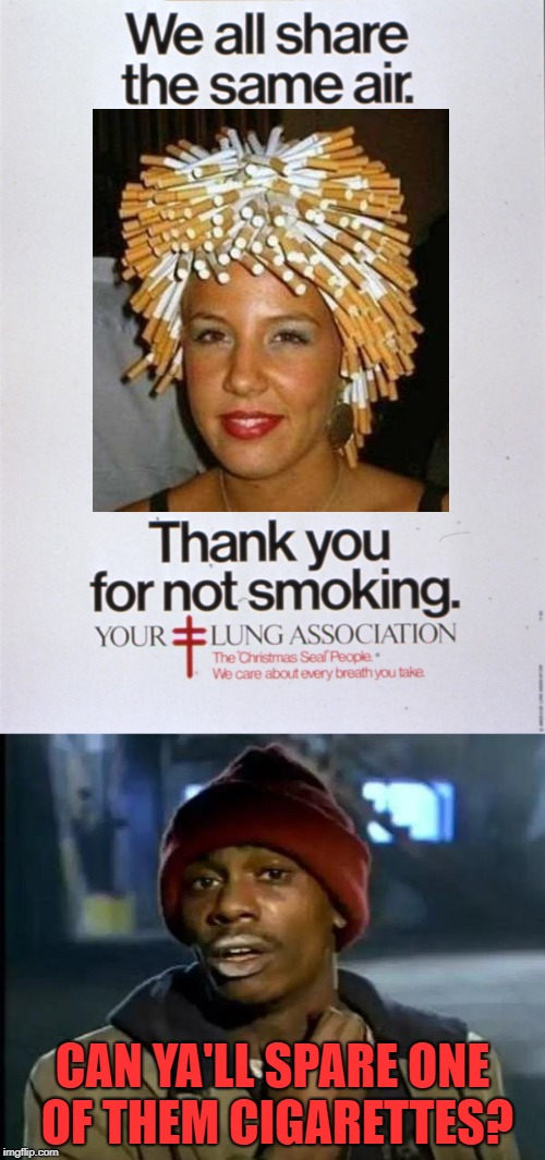 Mixed Message | CAN YA'LL SPARE ONE OF THEM CIGARETTES? | image tagged in funny memes,cigarettes,smoking,no smoking,dave chappelle | made w/ Imgflip meme maker