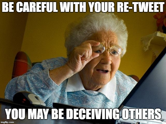 Grandma Finds The Internet Meme | BE CAREFUL WITH YOUR RE-TWEET YOU MAY BE DECEIVING OTHERS | image tagged in memes,grandma finds the internet | made w/ Imgflip meme maker