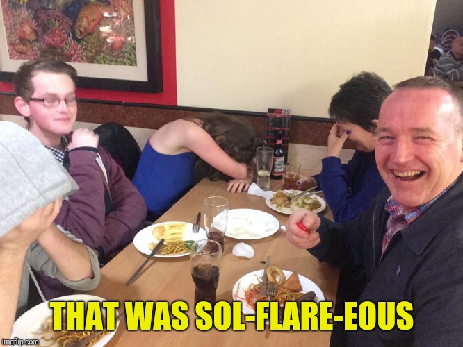 THAT WAS SOL-FLARE-EOUS | made w/ Imgflip meme maker