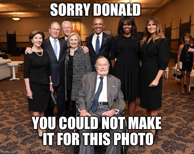 Photo | SORRY DONALD YOU COULD NOT MAKE IT FOR THIS PHOTO | image tagged in donald trump,george bush,george w bush,barbara bush,barack obama,bill clinton | made w/ Imgflip meme maker