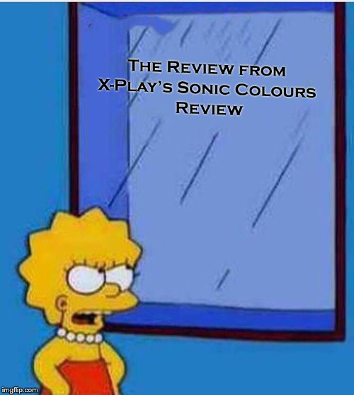 X-Play's Sonic Colours video was a review? | image tagged in x-play,sonic colours,lisa simpson,wait a minute,review,video | made w/ Imgflip meme maker