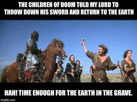 You can keep your flowers, Conan keeps his sword | THE CHILDREN OF DOOM TOLD MY LORD TO THROW DOWN HIS SWORD AND RETURN TO THE EARTH HAH! TIME ENOUGH FOR THE EARTH IN THE GRAVE. | image tagged in anti gun,conan the barbarian | made w/ Imgflip meme maker