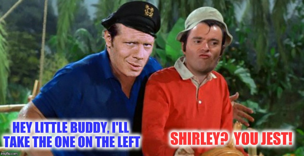 HEY LITTLE BUDDY, I'LL TAKE THE ONE ON THE LEFT SHIRLEY?  YOU JEST! | made w/ Imgflip meme maker