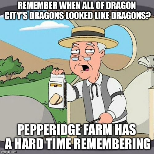 Dragon city really needs to improve their dragons. | REMEMBER WHEN ALL OF DRAGON CITY'S DRAGONS LOOKED LIKE DRAGONS? PEPPERIDGE FARM HAS A HARD TIME REMEMBERING | image tagged in memes,pepperidge farm remembers,dragon city | made w/ Imgflip meme maker