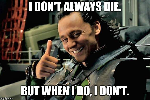 Infinity War Is Out Soon! | I DON'T ALWAYS DIE. BUT WHEN I DO, I DON'T. | image tagged in loki approves | made w/ Imgflip meme maker