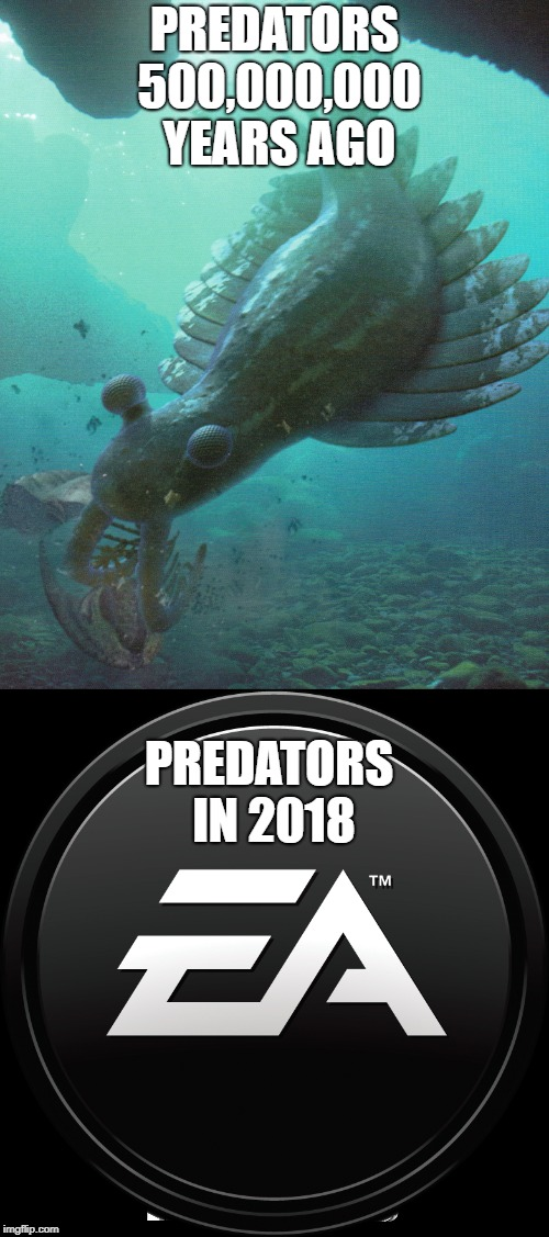 PREDATORS 500,000,000 YEARS AGO PREDATORS IN 2018 | image tagged in gaming | made w/ Imgflip meme maker