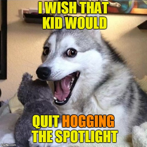 I WISH THAT KID WOULD QUIT HOGGING THE SPOTLIGHT HOGGING | made w/ Imgflip meme maker