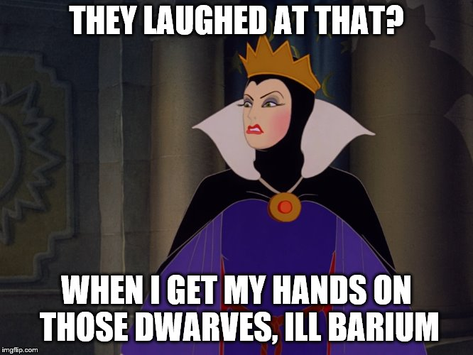 THEY LAUGHED AT THAT? WHEN I GET MY HANDS ON THOSE DWARVES, ILL BARIUM | made w/ Imgflip meme maker